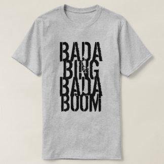 Bada Bing Bada Boom T-Shirt