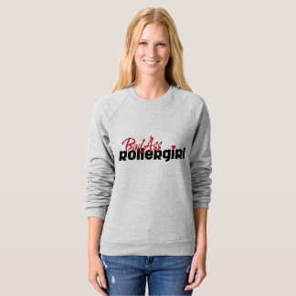 BadAss Roller Girl, Roller Derby, Skating Sweatshirt