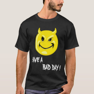 badday, HAVE A, BAD DAY ! T-Shirt