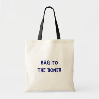 BAG TO THE BONE!!