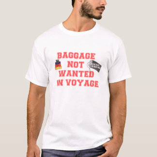 BAGGAGE NOT WANTED ON VOYAGE T-Shirt