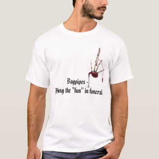 "Bagpipes - Putting the ""fun"" in funeral T-Shirt"