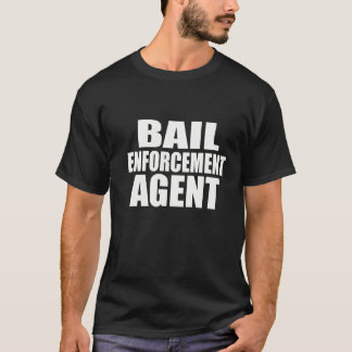 BAIL ENFORCEMENT AGENT T SHIRT