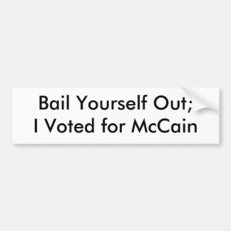 Bail Yourself Out;I Voted for McCain Bumper Sticker