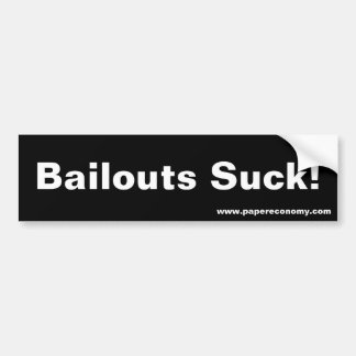Bailouts Suck! Bumper Sticker