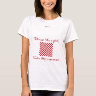 Bake like a woman. T-Shirt