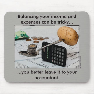 """Balancing your income and expenses can be tricky"" Mouse Pad"