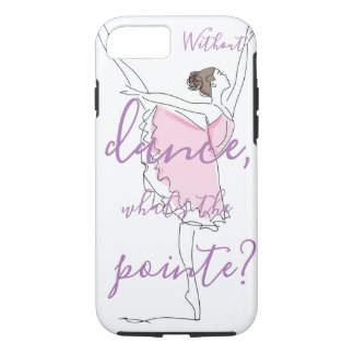 Ballerina // Without dance what's the pointe? iPhone 8/7 Case