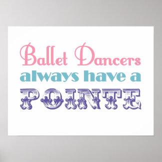 Ballet dancers always have a pointe poster / print