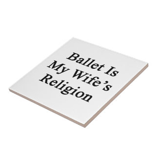 Ballet Is My Wife's Religion Ceramic Tiles