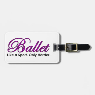 Ballet. Like a Sport. Only Harder. Luggage Tag