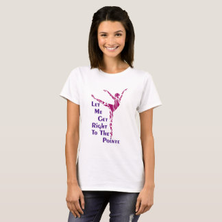 Ballet T-Shirt: To The Pointe T-Shirt