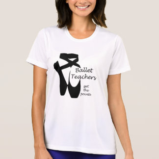 Ballet Teachers Ballerina Pointe Dance Top T Shirts