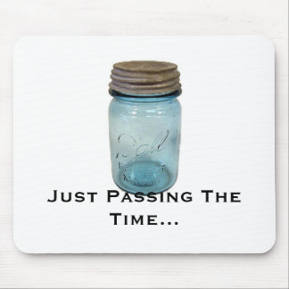 BallJar, Just Passing The Time... Mouse Pad