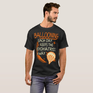 Ballooning Each Day Keeps Psychiatrist Away Tshirt