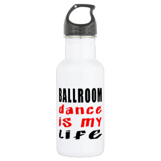 Ballroom Dance is my life 532 Ml Water Bottle