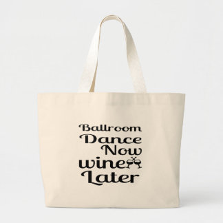 Ballroom Dance Now Wine Later Large Tote Bag