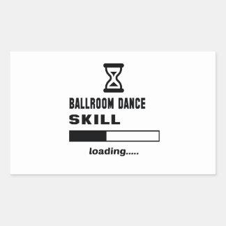 Ballroom dance skill Loading...... Rectangular Sticker