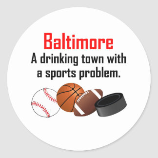 Baltimore A Drinking Town With A Sports Problem Classic Round Sticker
