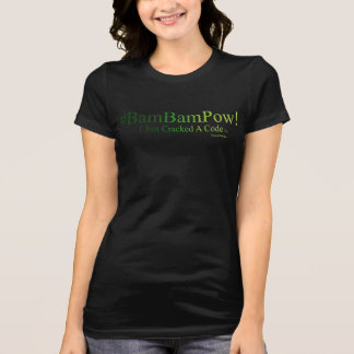#Bam Bam Pow! - I Just Cracked the Code (TM) T-Shirt