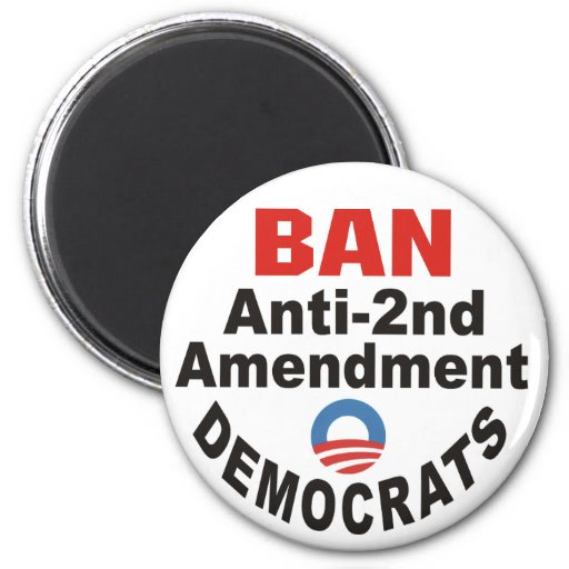 BAN Anti-2nd Amendment Democrats Button Magnet