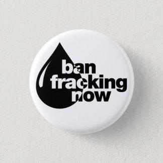 Ban Fracking now 3 Cm Round Badge