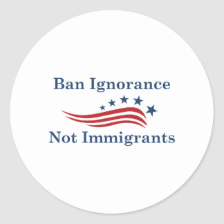Ban Ignorance Not Immigrants Classic Round Sticker