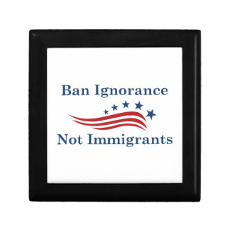 Ban Ignorance Not Immigrants Gift Box