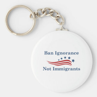 Ban Ignorance Not Immigrants Key Ring