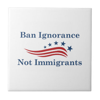 Ban Ignorance Not Immigrants Tile
