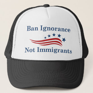 Ban Ignorance Not Immigrants Trucker Hat