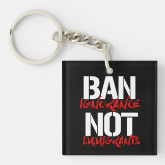 Ban Ignorance Not Immigrants --  white - Key Ring