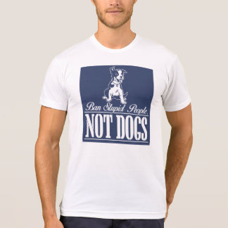 Ban Stupid People, Not Dogs T-Shirt