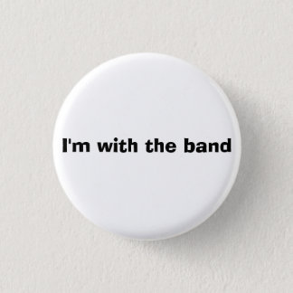 Band Button - I'm with the band