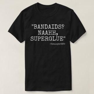 BANDAIDS? NAH SUPER GLUE TSHIRT
