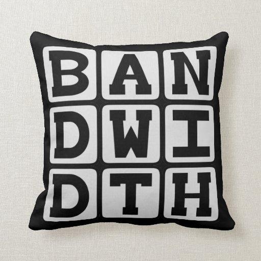 Bandwidth, Data Transfer Rate Pillows