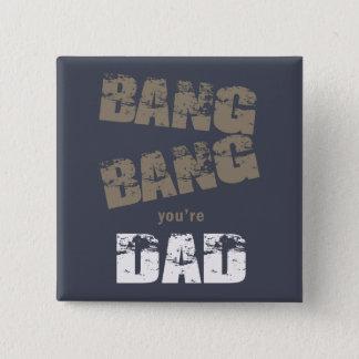 Bang Bang You're Dad ID178 15 Cm Square Badge