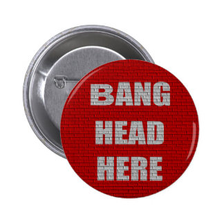Bang Head Here office gift 6 Cm Round Badge