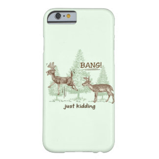 Bang! Just Kidding! Hunting Humor Barely There iPhone 6 Case