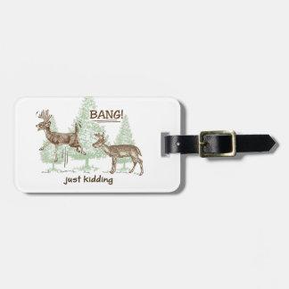 Bang! Just Kidding! Hunting Humor Luggage Tag
