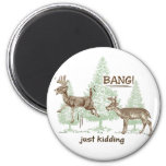 Bang! Just Kidding! Hunting Humour 6 Cm Round Magnet