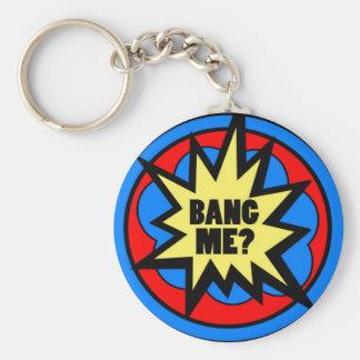 Bang Me? Keychain