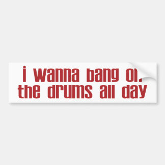 Bang on Drums All Day Bumper Sticker
