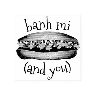 Banh Mi (Between Me) and You Vietnamese Sandwich Rubber Stamp
