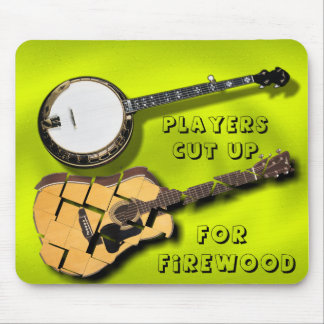 BANJO- PLAYERS CUT UP-GUITARS-FOR FIREWOOD MOUSE PAD