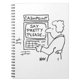 """Bank Cashpoint Machine Says """"Say Pretty Please"""". Notebook"""