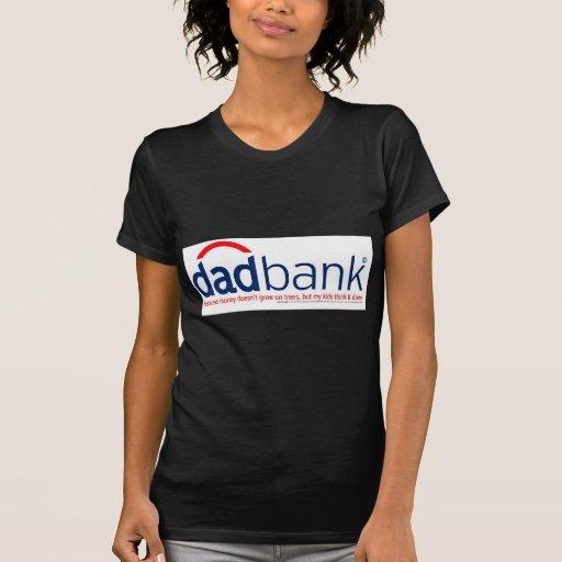 Bank of Dad 1 Tee Shirts