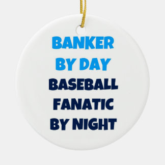 Banker by Day Baseball Fanatic by Night Round Ceramic Decoration