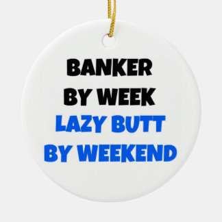 Banker by Week Lazy Butt by Weekend Round Ceramic Decoration