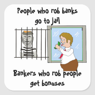 Bankers Who Rob People Get Bonuses Square Sticker